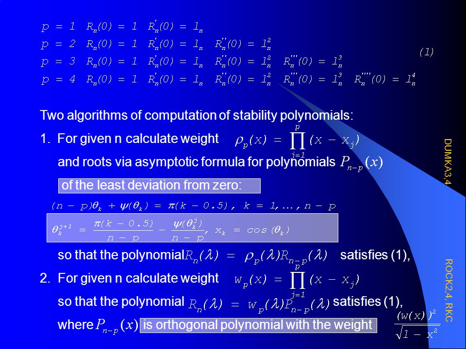 Two algorithms of computation of stability polynomials: 1.For given n calculate weight and roots via asymptotic formula for polynomials of the least d