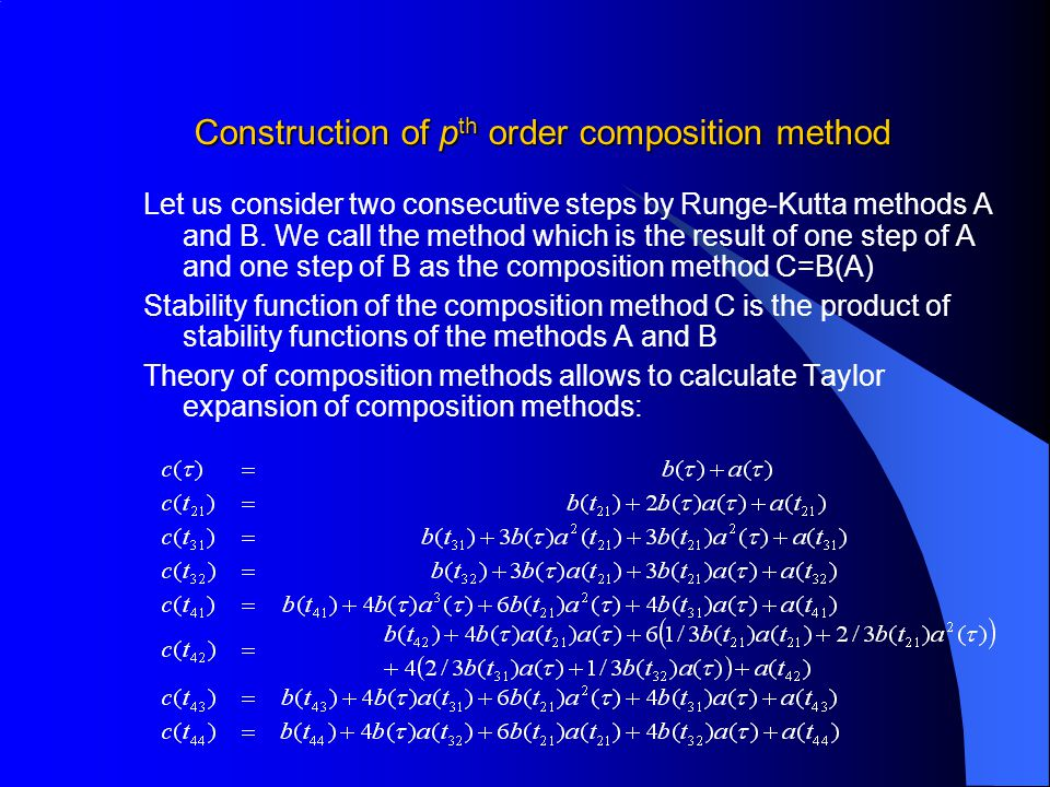 Construction of p th order composition method Let us consider two consecutive steps by Runge-Kutta methods A and B. We call the method which is the re