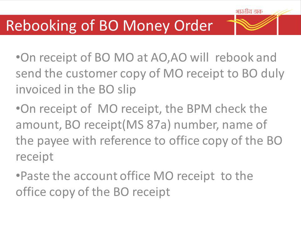 Rebooking of BO Money Order On receipt of BO MO at AO,AO will rebook and send the customer copy of MO receipt to BO duly invoiced in the BO slip On re