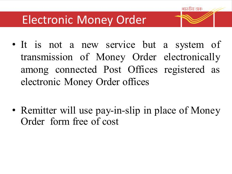 Electronic Money Order It is not a new service but a system of transmission of Money Order electronically among connected Post Offices registered as e
