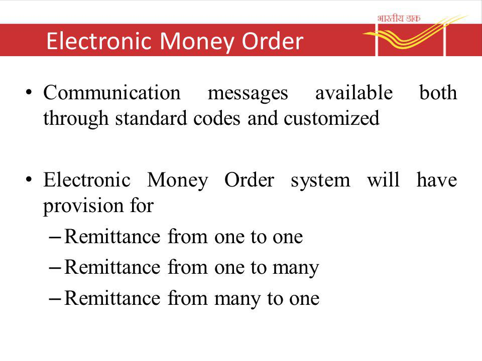 Electronic Money Order Communication messages available both through standard codes and customized Electronic Money Order system will have provision f