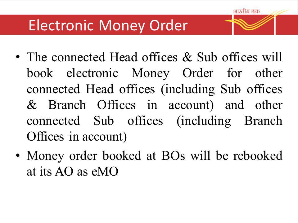 Electronic Money Order The connected Head offices & Sub offices will book electronic Money Order for other connected Head offices (including Sub offic