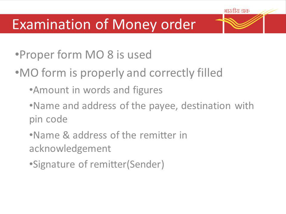 Examination of Money order Proper form MO 8 is used MO form is properly and correctly filled Amount in words and figures Name and address of the payee