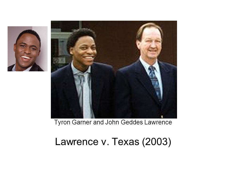 Tyron Garner and John Geddes Lawrence Lawrence v. Texas (2003)