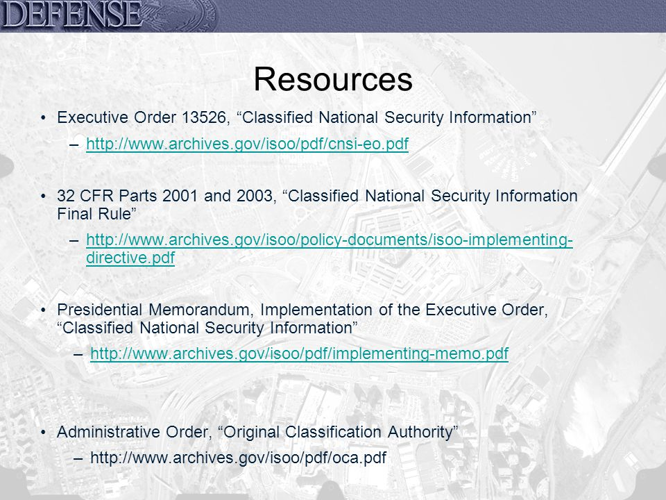 Resources Executive Order 13526, Classified National Security Information –http://www.archives.gov/isoo/pdf/cnsi-eo.pdfhttp://www.archives.gov/isoo/pd