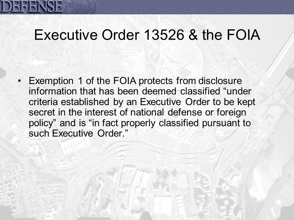 Executive Order 13526 & the FOIA Exemption 1 of the FOIA protects from disclosure information that has been deemed classified under criteria establish