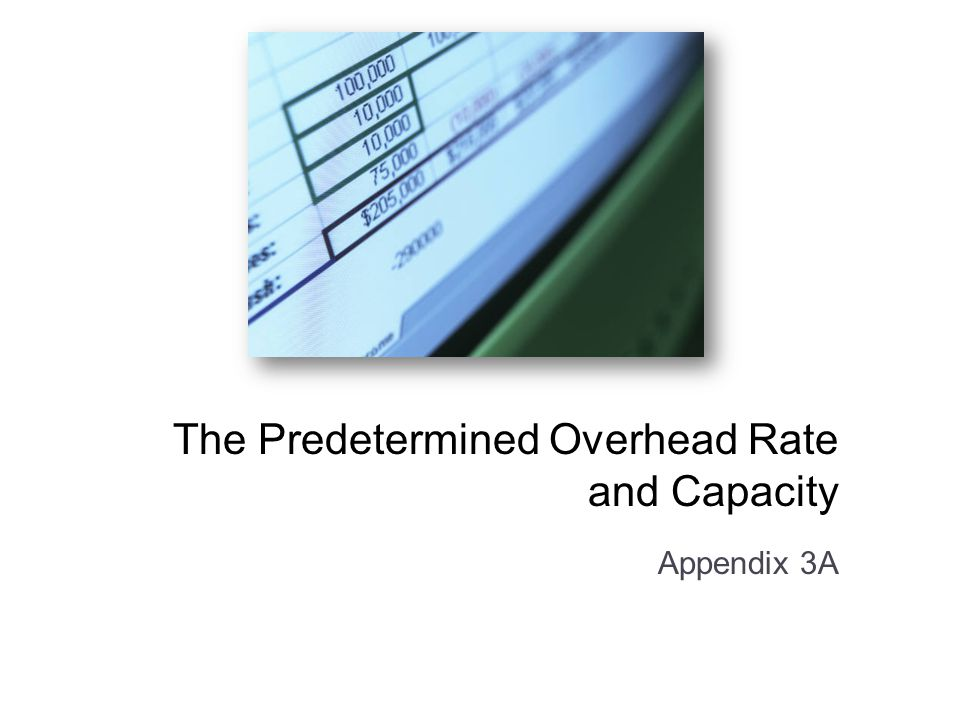 The Predetermined Overhead Rate and Capacity Appendix 3A
