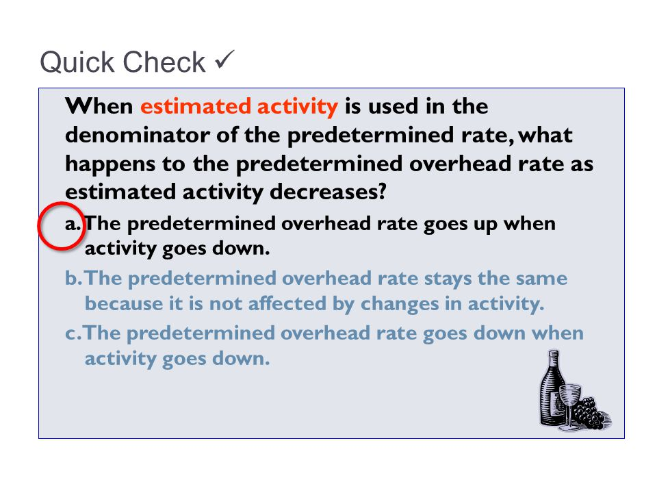 When estimated activity is used in the denominator of the predetermined rate, what happens to the predetermined overhead rate as estimated activity de