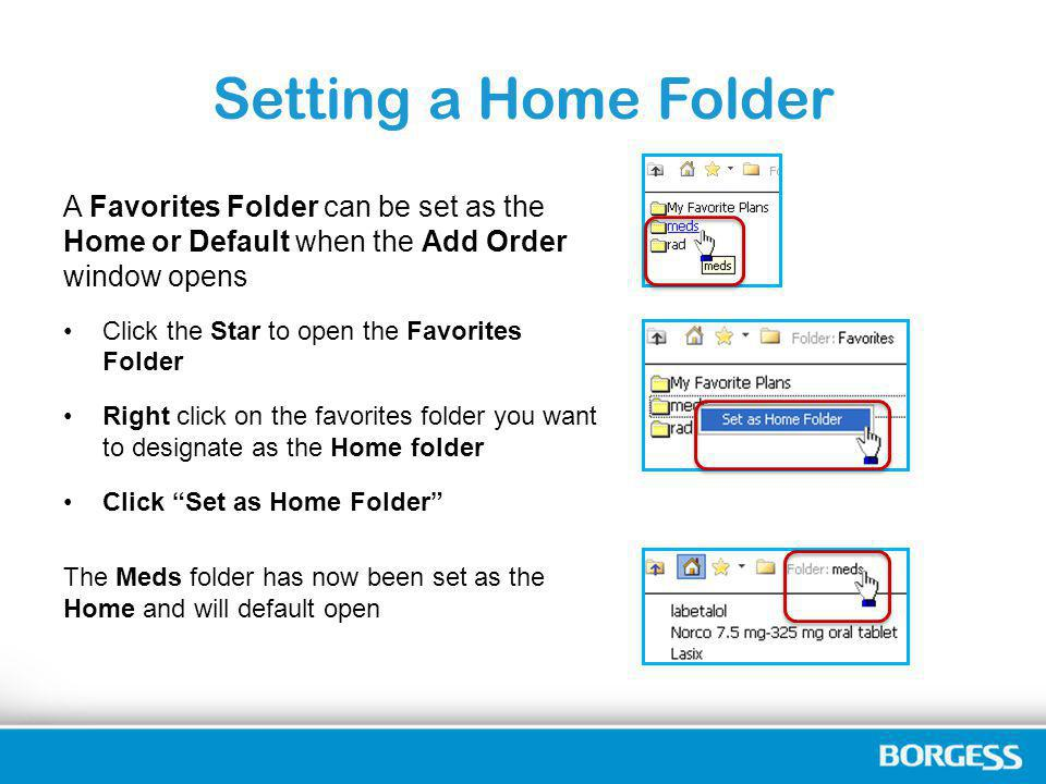 Setting a Home Folder A Favorites Folder can be set as the Home or Default when the Add Order window opens Click the Star to open the Favorites Folder