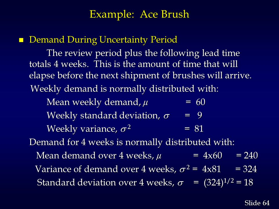 64 Slide Example: Ace Brush n Demand During Uncertainty Period The review period plus the following lead time totals 4 weeks.