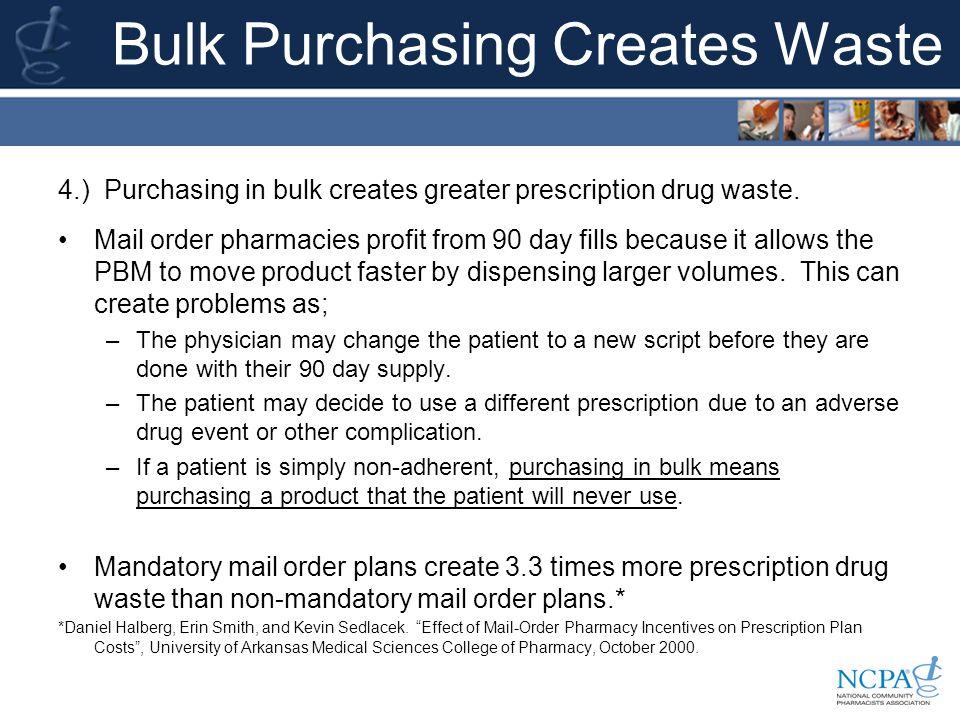 Bulk Purchasing Creates Waste 4.) Purchasing in bulk creates greater prescription drug waste.
