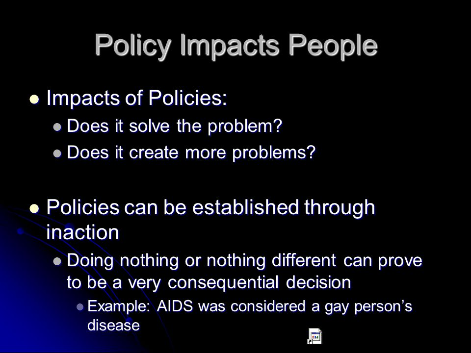 Policy Impacts People Impacts of Policies: Impacts of Policies: Does it solve the problem.