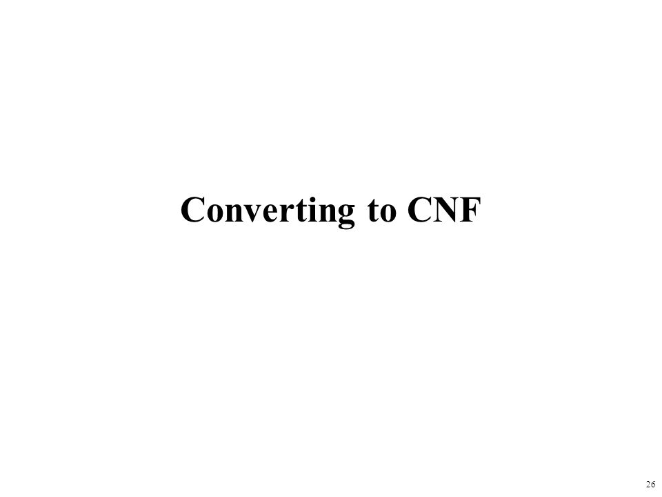 26 Converting to CNF