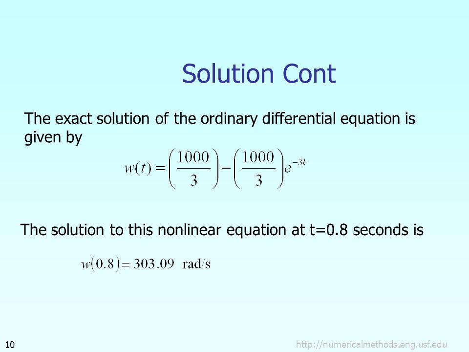 http://numericalmethods.eng.usf.edu10 Solution Cont The exact solution of the ordinary differential equation is given by The solution to this nonlinear equation at t=0.8 seconds is