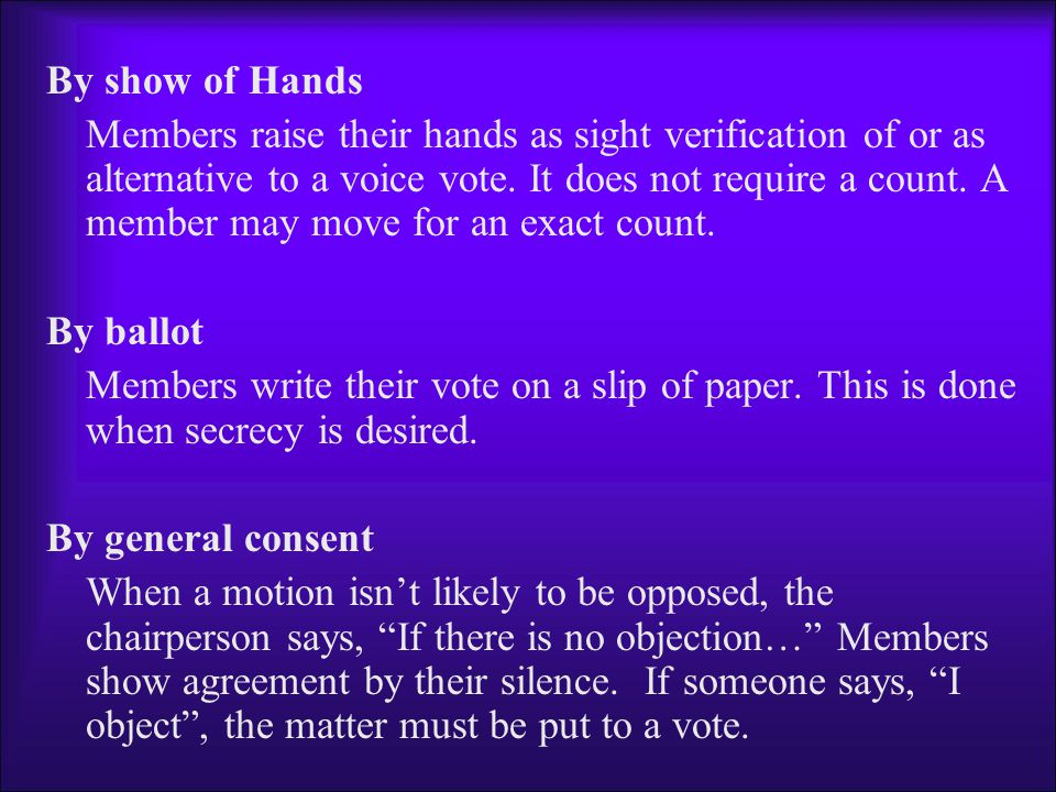 By show of Hands Members raise their hands as sight verification of or as alternative to a voice vote.