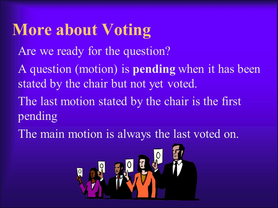 More about Voting Are we ready for the question.