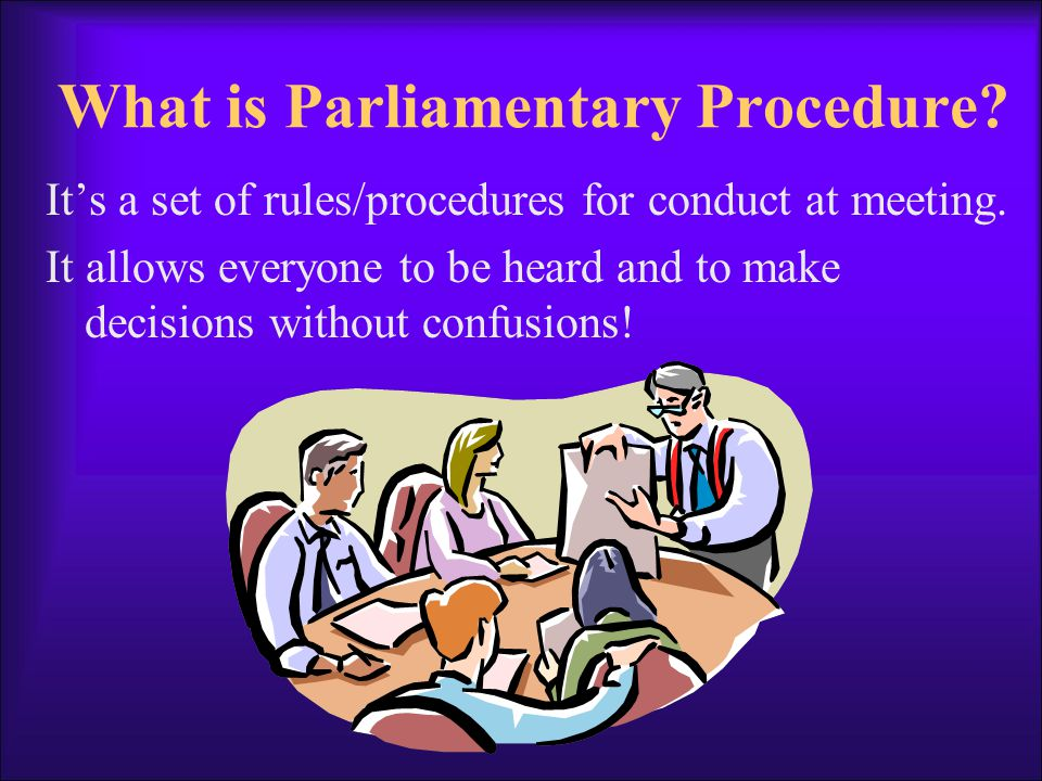 History of Parliamentary Procedure Originated in the early English Parliaments (discussions of public affairs) Came to America with early settlers from Europe.
