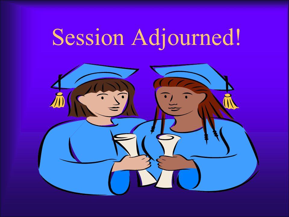 Session Adjourned!