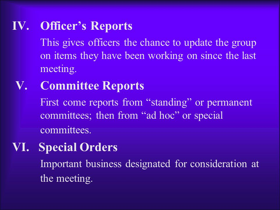 IV.Officers Reports This gives officers the chance to update the group on items they have been working on since the last meeting.