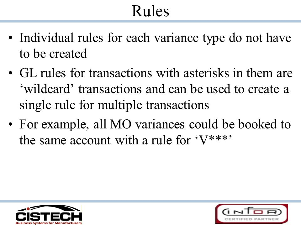 Rules Individual rules for each variance type do not have to be created GL rules for transactions with asterisks in them are wildcard transactions and