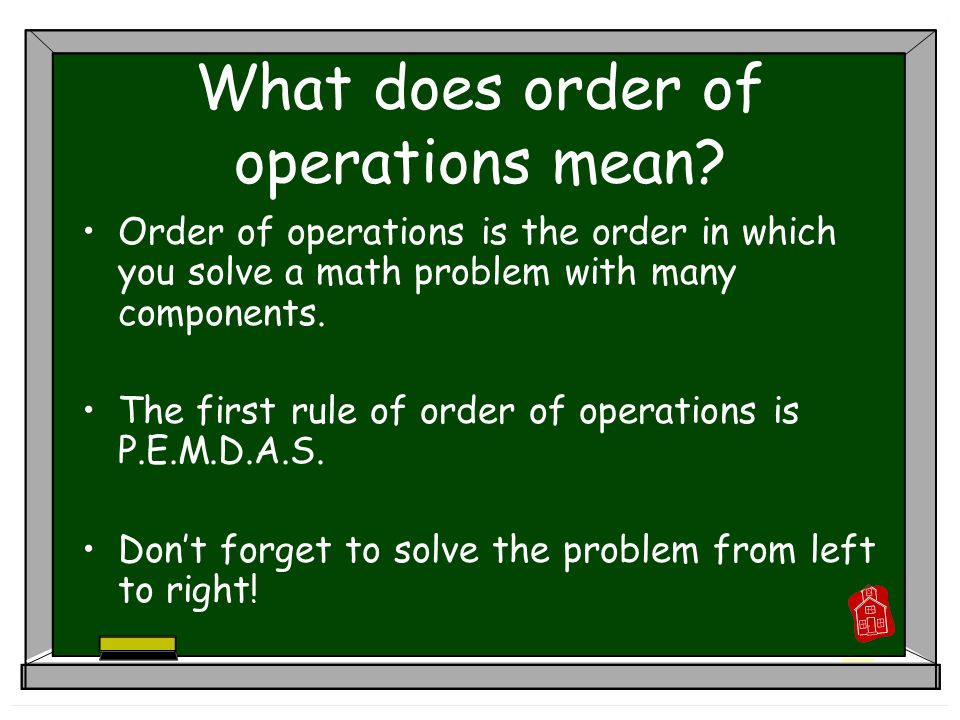 Order of operations is the order in which you solve a math problem with many components.