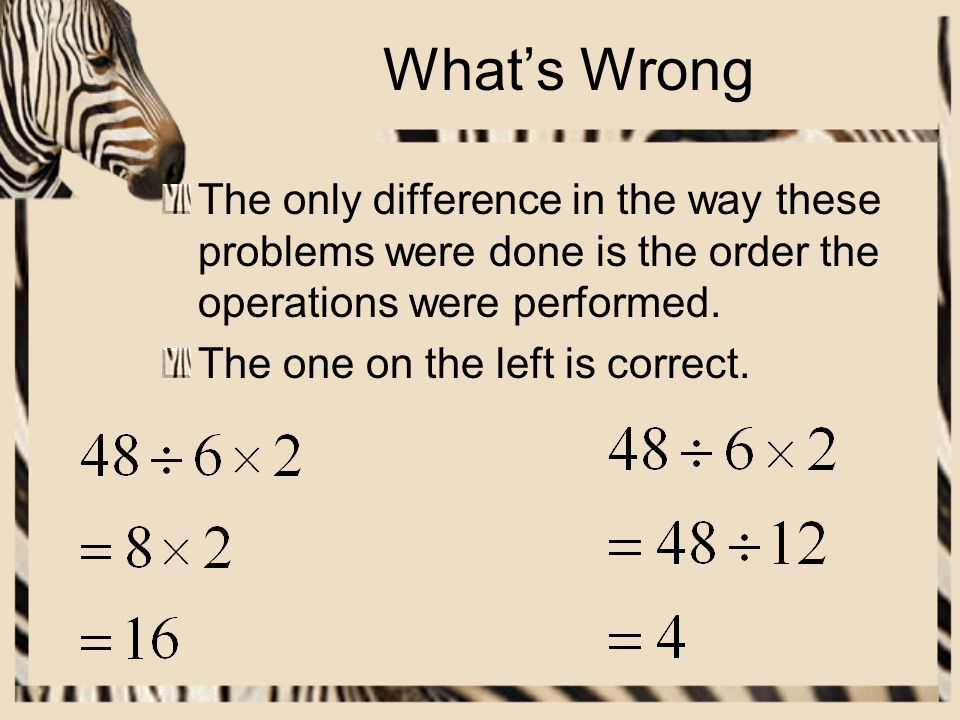 Whats Wrong The only difference in the way these problems were done is the order the operations were performed.