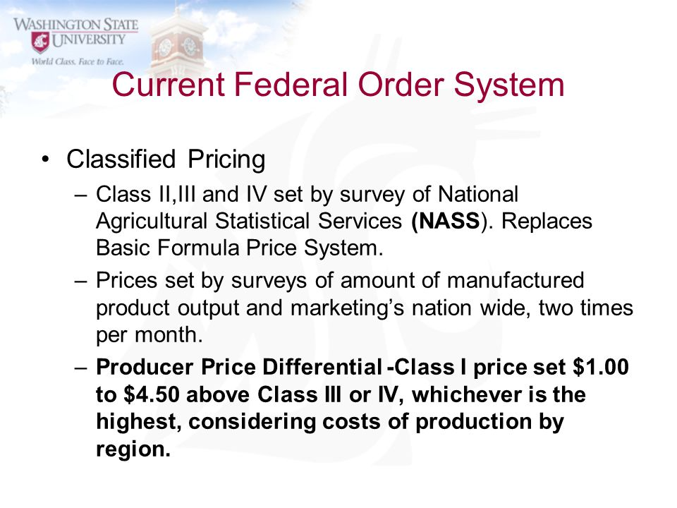 Current Federal Order System Classified Pricing –Class II,III and IV set by survey of National Agricultural Statistical Services (NASS). Replaces Basi