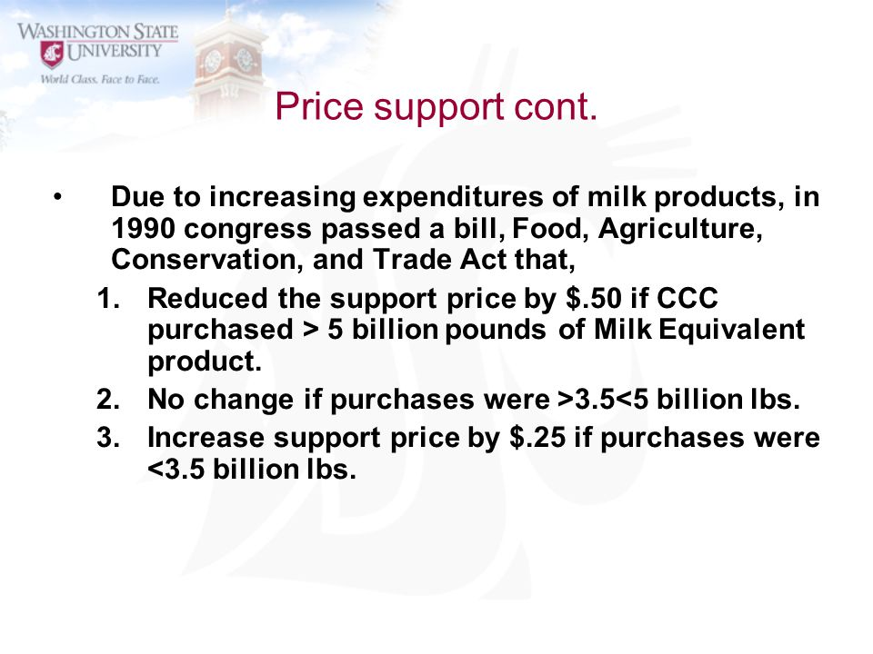 Price support cont. Due to increasing expenditures of milk products, in 1990 congress passed a bill, Food, Agriculture, Conservation, and Trade Act th