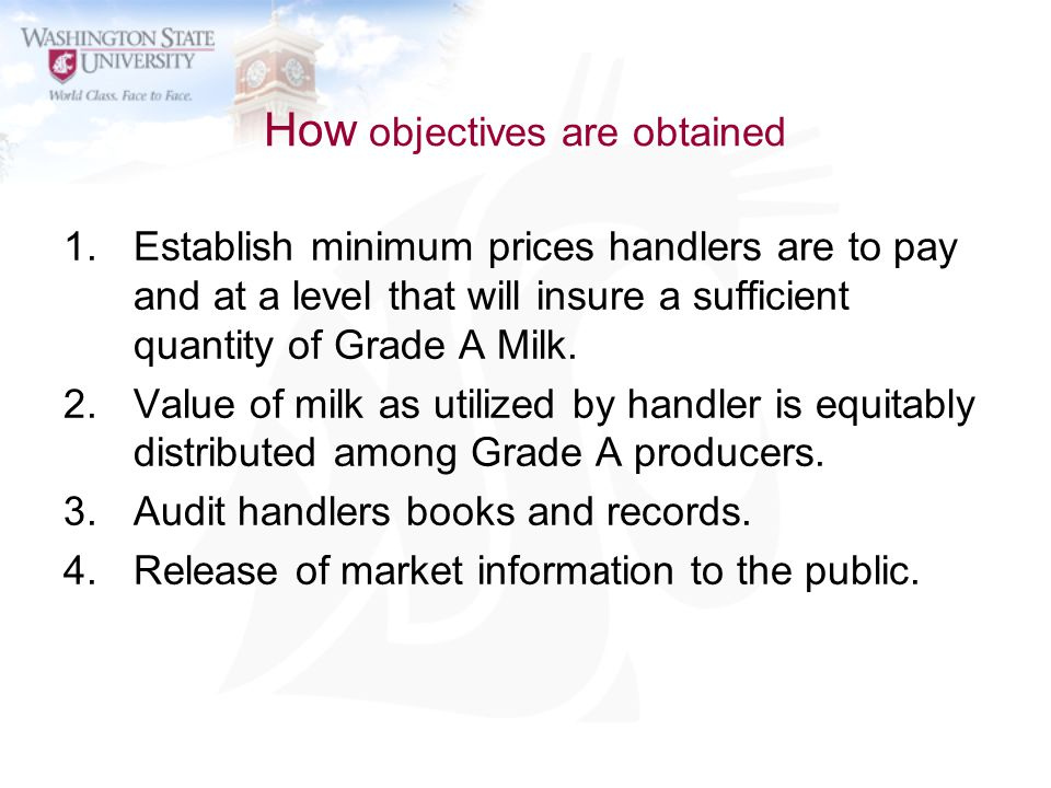 How objectives are obtained 1.Establish minimum prices handlers are to pay and at a level that will insure a sufficient quantity of Grade A Milk. 2.Va