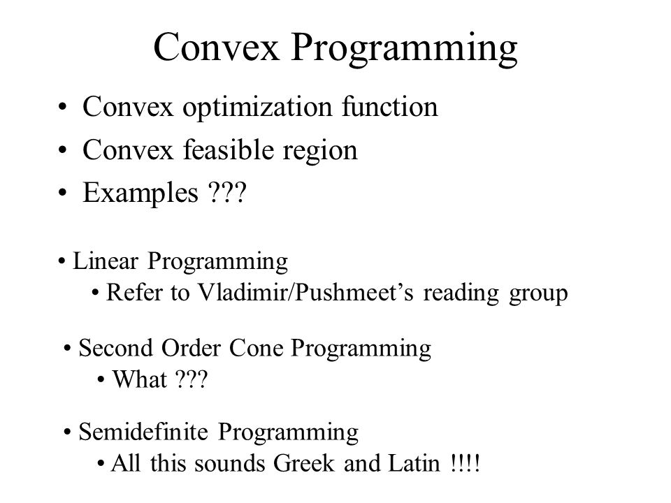 Convex Programming Convex optimization function Convex feasible region Examples ??? Linear Programming Refer to Vladimir/Pushmeets reading group Secon