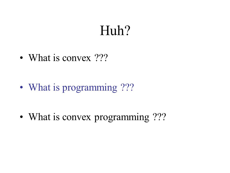 Huh? What is convex ??? What is programming ??? What is convex programming ???