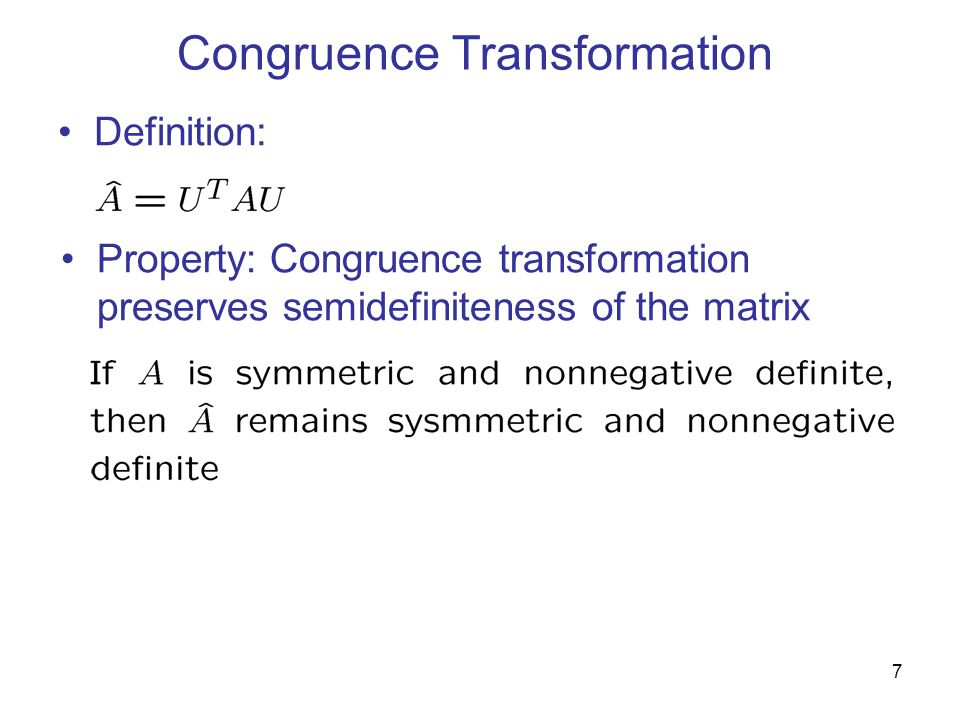 Congruence Transformation Definition: Property: Congruence transformation preserves semidefiniteness of the matrix 7