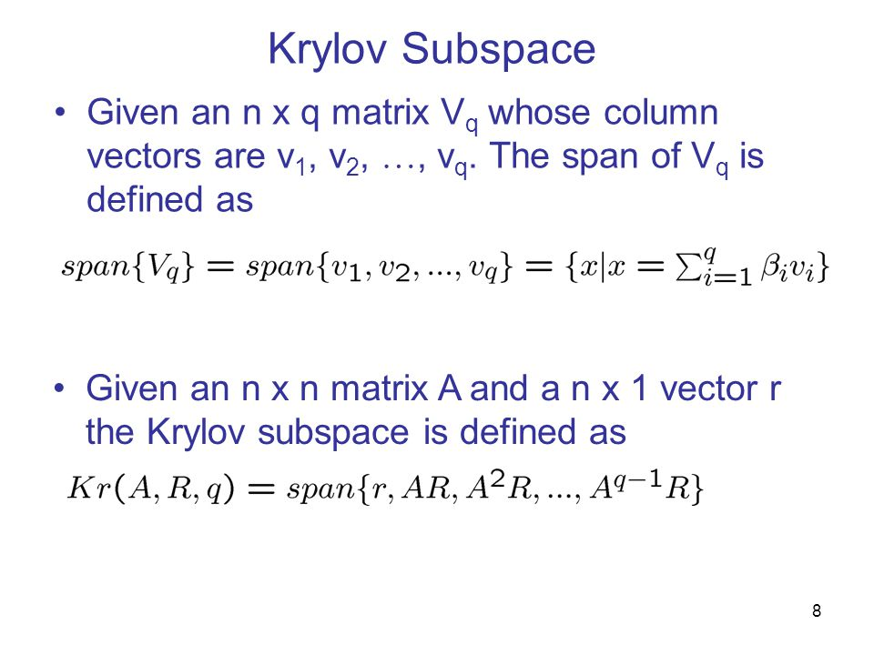 Krylov Subspace Given an n x n matrix A and a n x 1 vector r the Krylov subspace is defined as Given an n x q matrix V q whose column vectors are v 1, v 2, …, v q.