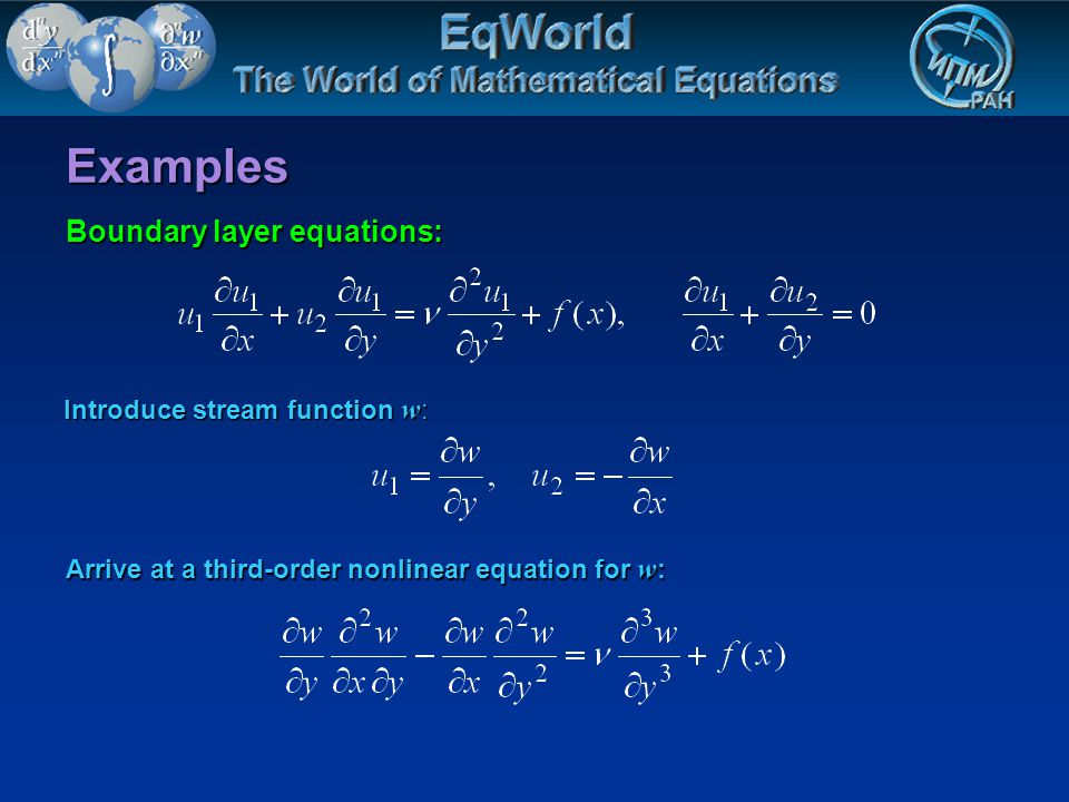 Examples Boundary layer equations: Introduce stream function w : Arrive at a third-order nonlinear equation for w :