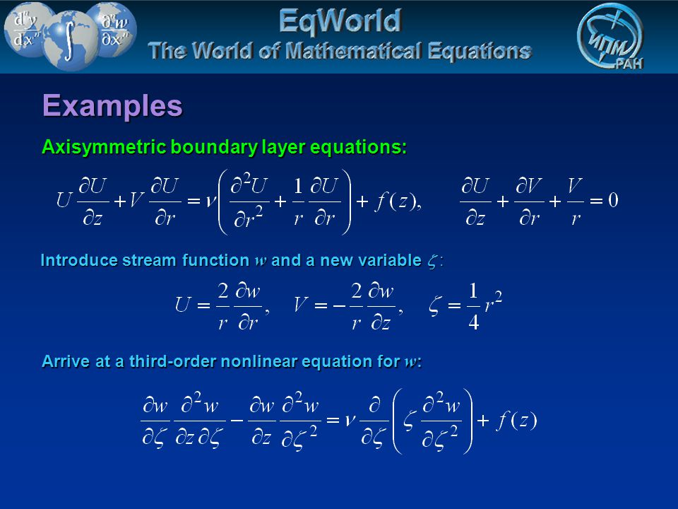 Examples Axisymmetric boundary layer equations: Introduce stream function w and a new variable : Arrive at a third-order nonlinear equation for w :