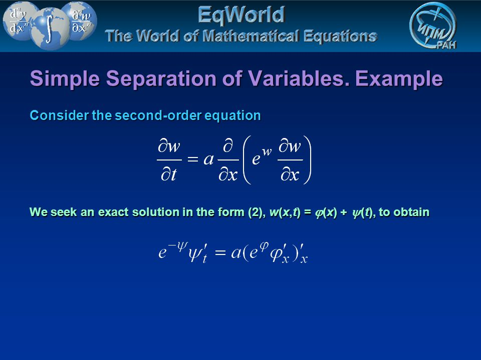 Simple Separation of Variables. Example Consider the second-order equation We seek an exact solution in the form (2), w(x,t) = (x) + (t), to obtain