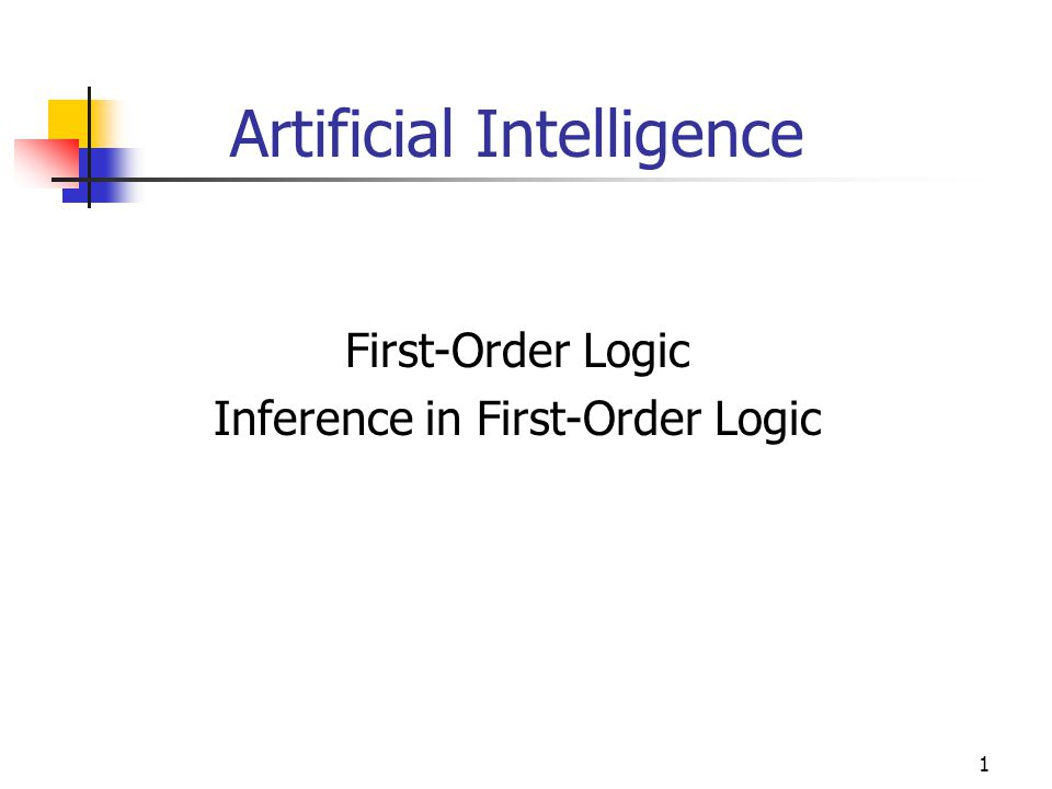 1 Artificial Intelligence First-Order Logic Inference in First-Order Logic