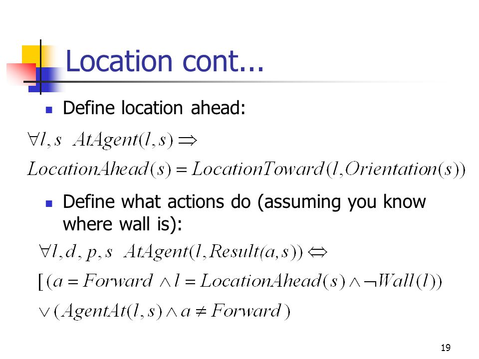 19 Location cont... Define location ahead: Define what actions do (assuming you know where wall is):