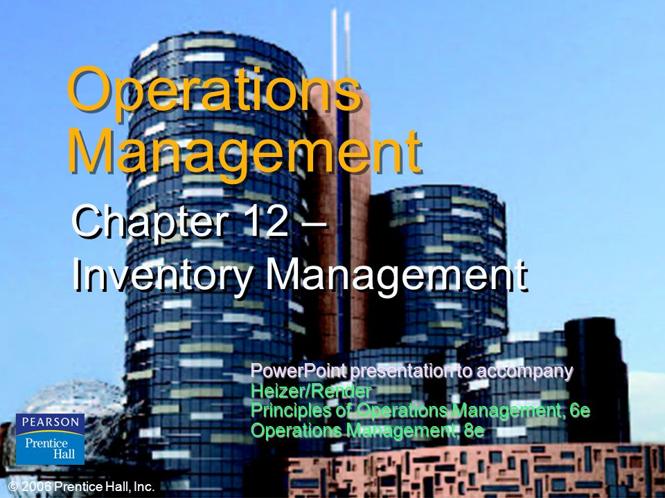 © 2006 Prentice Hall, Inc.12 – 1 Operations Management Chapter 12 – Inventory Management © 2006 Prentice Hall, Inc. PowerPoint presentation to accompa