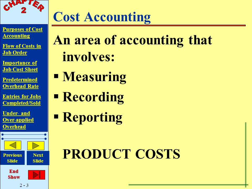 2 - 3 Purposes of Cost Accounting Flow of Costs in Job Order Importance of Job Cost Sheet Predetermined Overhead Rate Entries for Jobs Completed/Sold