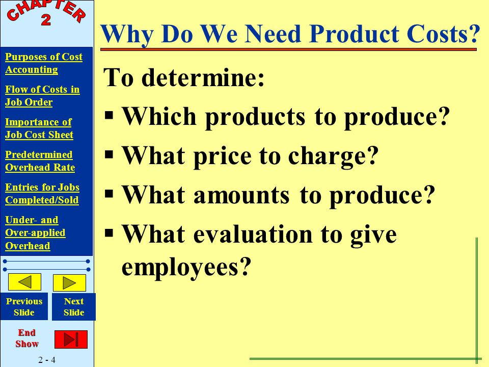 2 - 4 Purposes of Cost Accounting Flow of Costs in Job Order Importance of Job Cost Sheet Predetermined Overhead Rate Entries for Jobs Completed/Sold