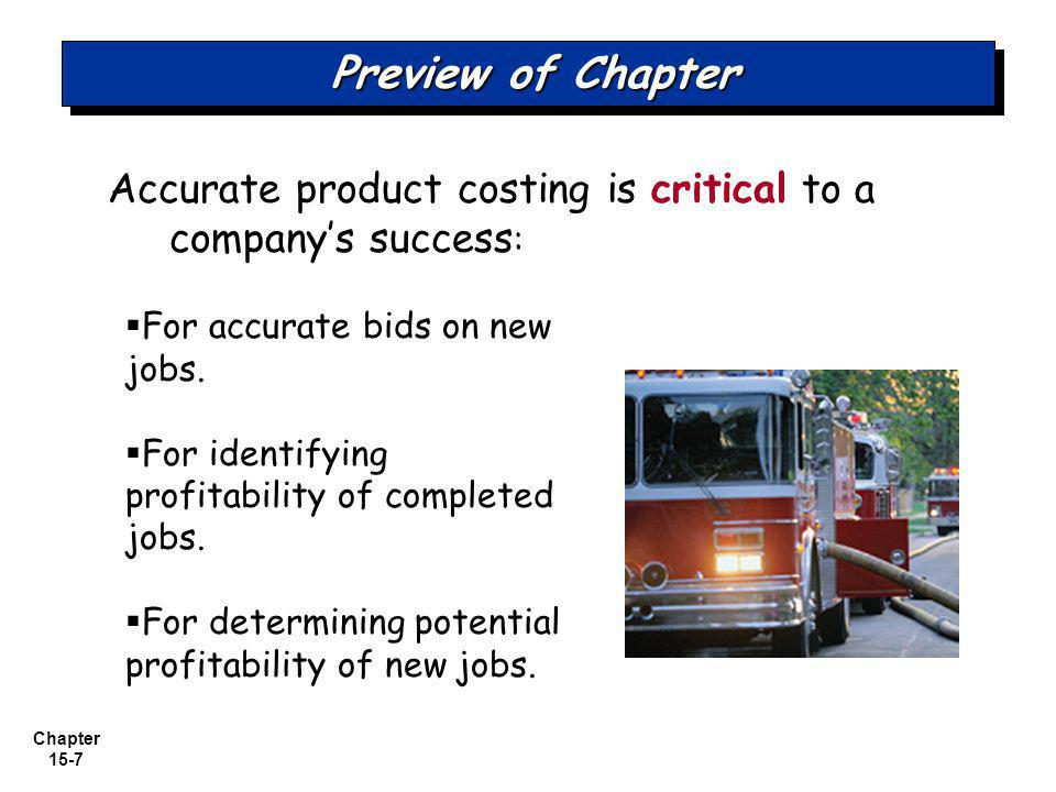 Chapter 15-7 Preview of Chapter Accurate product costing is critical to a companys success : For accurate bids on new jobs.