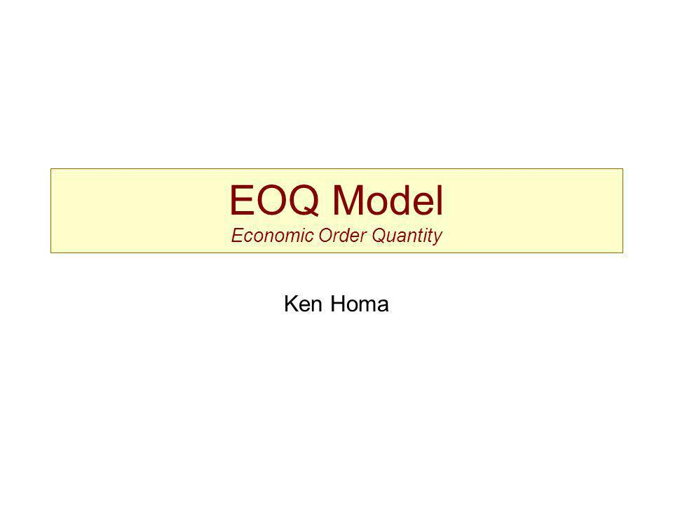 EOQ Model Equations D = Demand per year S = Setup (order) cost per order H = Holding (carrying) cost d = Demand per day L = Lead time in days