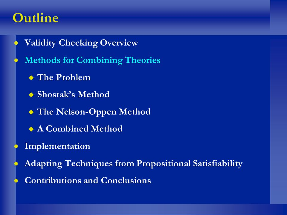 Outline l Validity Checking Overview l Methods for Combining Theories u The Problem u Shostaks Method u The Nelson-Oppen Method u A Combined Method l