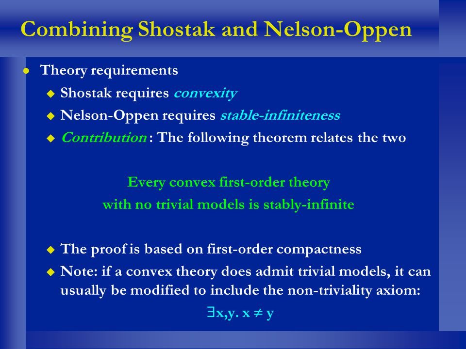 Combining Shostak and Nelson-Oppen l Theory requirements u Shostak requires convexity u Nelson-Oppen requires stable-infiniteness u Contribution : The