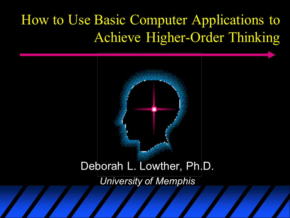 How to Use Basic Computer Applications to Achieve Higher-Order Thinking Deborah L.
