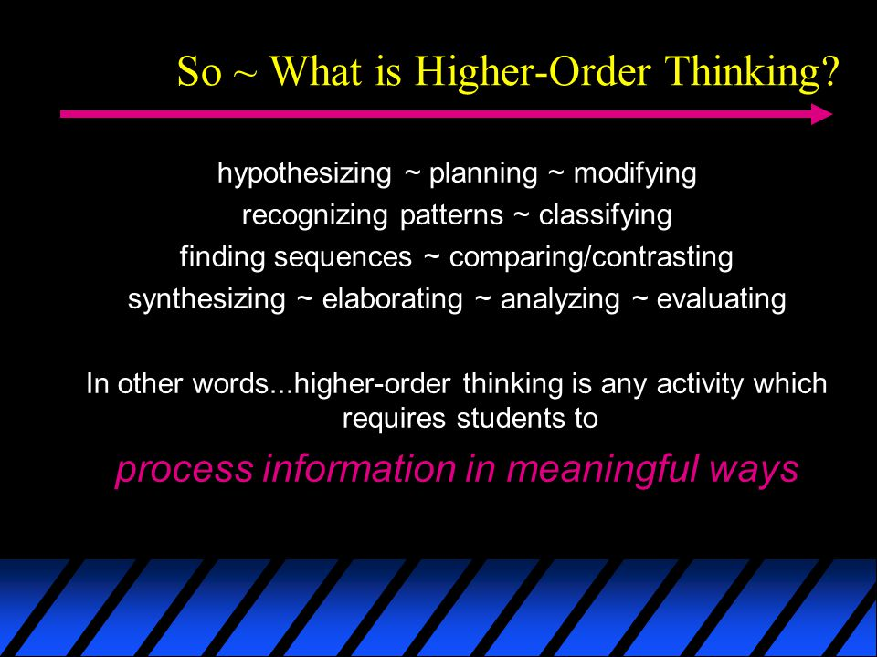So ~ What is Higher-Order Thinking.