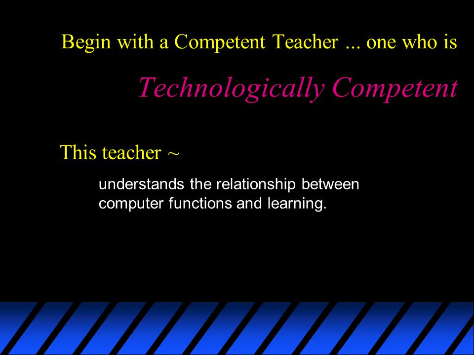 Begin with a Competent Teacher...