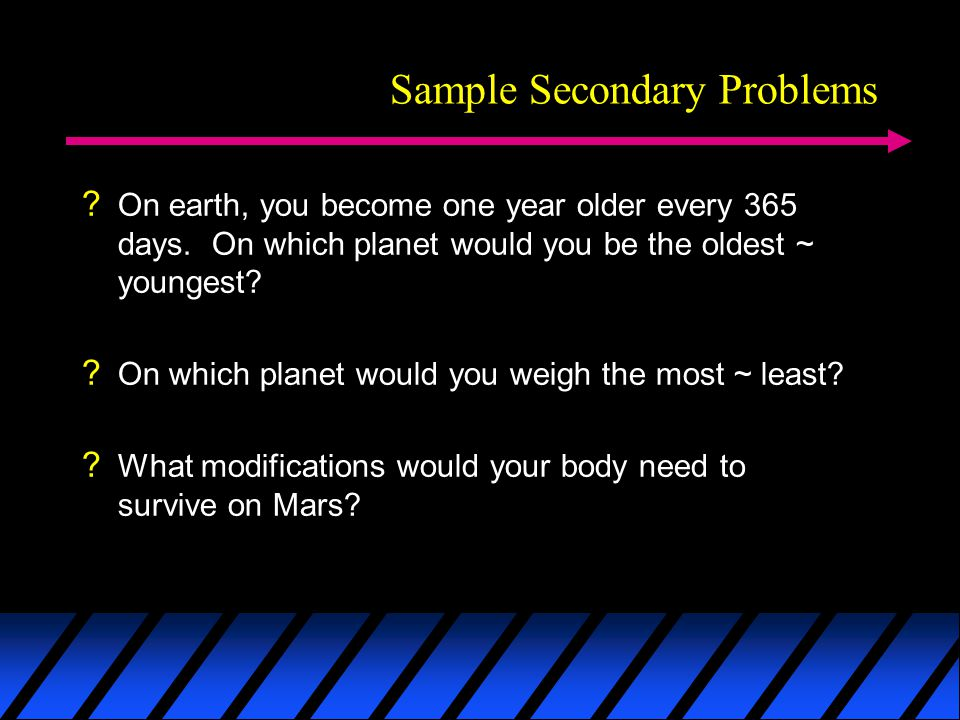 Sample Secondary Problems . On earth, you become one year older every 365 days.