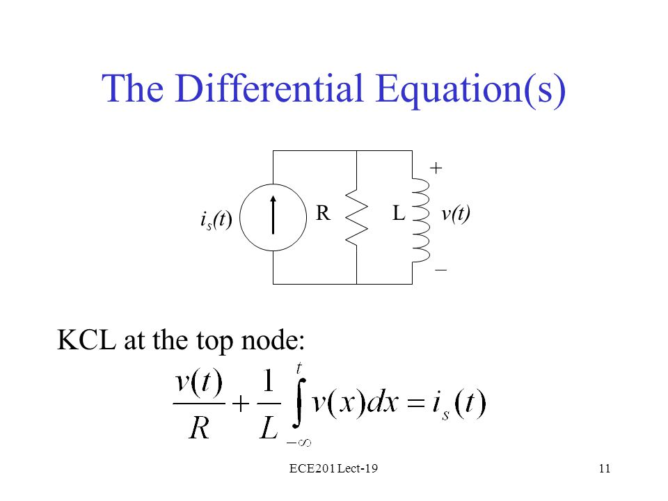 ECE201 Lect-1911 The Differential Equation(s) KCL at the top node: v(t) i s (t) RL + –